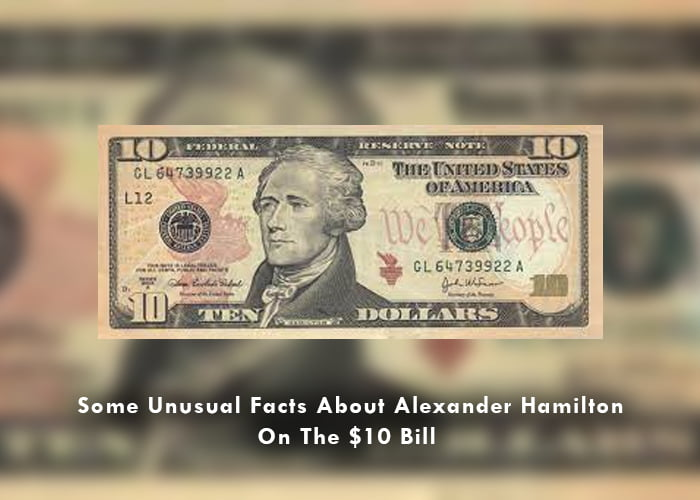 Some Unusual Facts About Alexander Hamilton On The $10 Bill