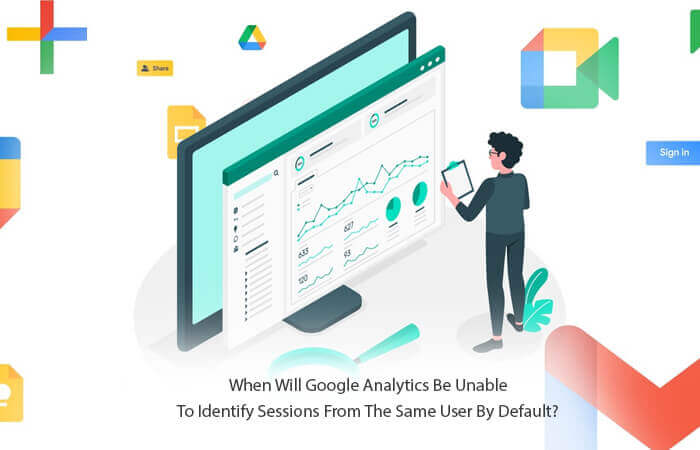 when will google analytics be unable to identify sessions from the same user by default?