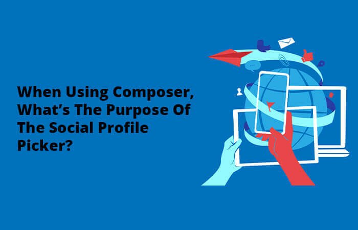 When using composer, what's the purpose of the social profile picker?