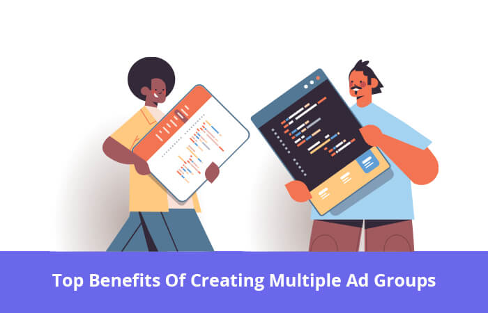 Top Benefits Of Creating Multiple Ad Groups