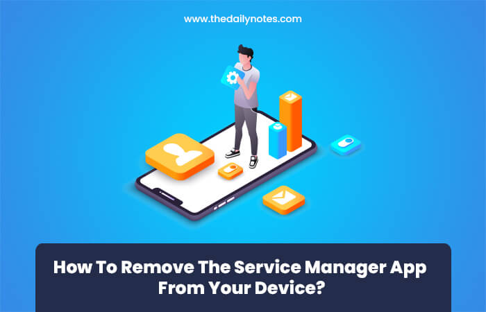 How To Remove The Service Manager App From Your Device