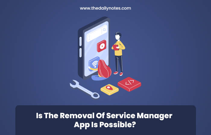 Is The Removal Of Service Manager App Is Possible