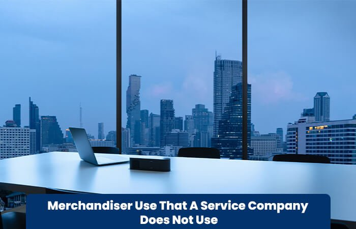Merchandiser Use That A Service Company Does Not Use