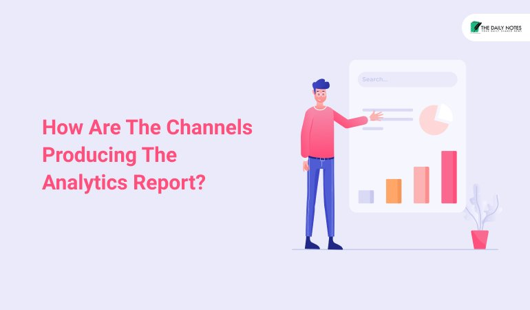 How Are The Channels Producing The Analytics Report